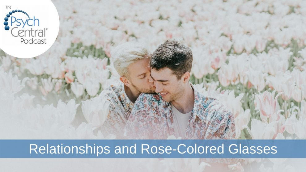 Podcast: Relationships and Rose-Colored Glasses